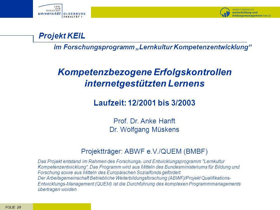 FOLIE 29 im Forschungsprogramm Lernkultur Kompetenzentwicklung Projekt KEIL Kompetenzbezogene Erfolgskontrollen internetgestützten Lernens Laufzeit: 1