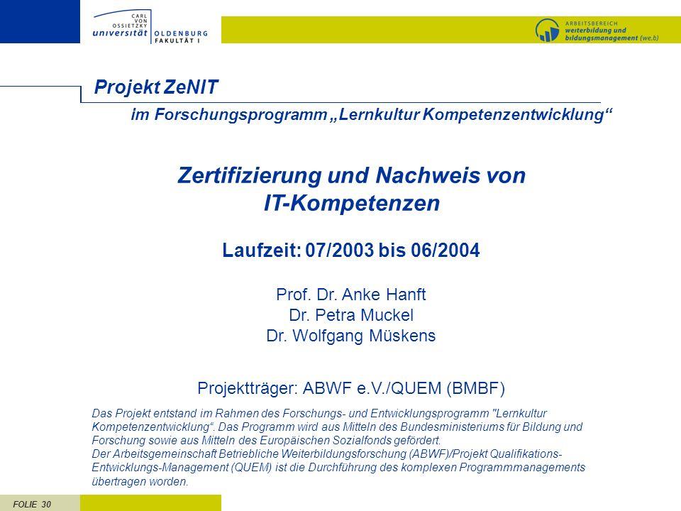 FOLIE 30 im Forschungsprogramm Lernkultur Kompetenzentwicklung Projekt ZeNIT Zertifizierung und Nachweis von IT-Kompetenzen Laufzeit: 07/2003 bis 06/2