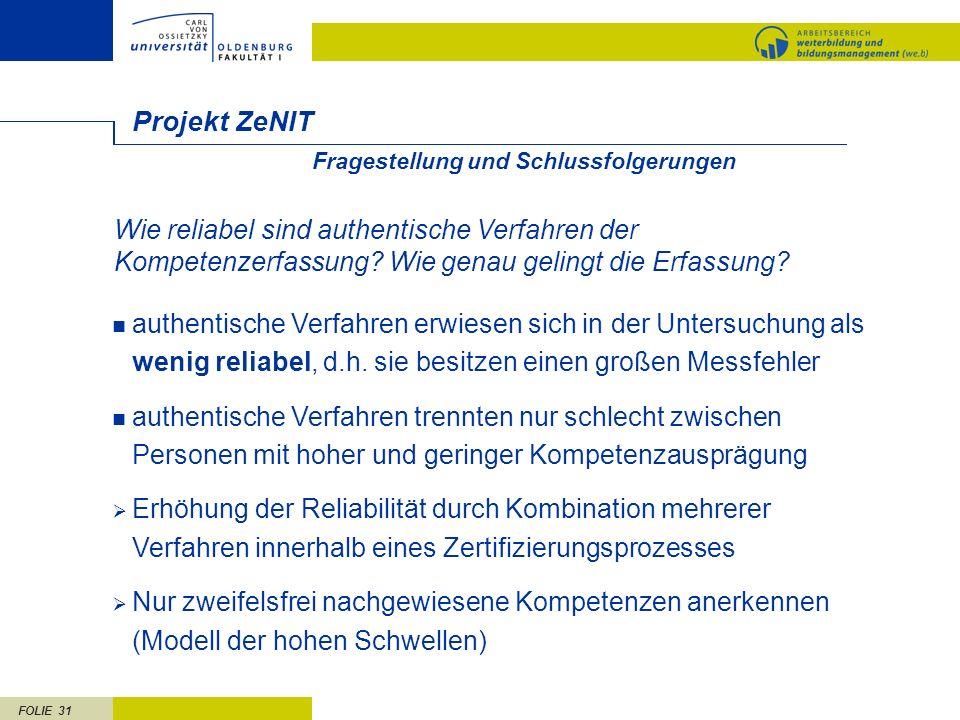 FOLIE 31 Fragestellung und Schlussfolgerungen Projekt ZeNIT authentische Verfahren erwiesen sich in der Untersuchung als wenig reliabel, d.h. sie besi