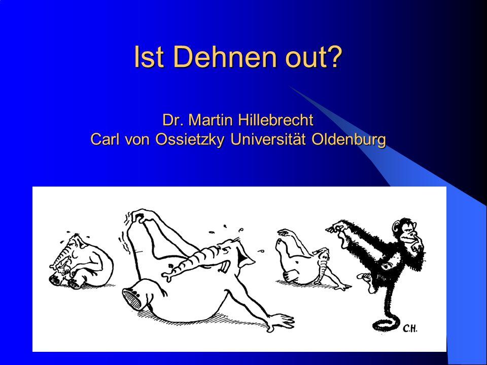 Ist Dehnen out? Dr. Martin Hillebrecht Carl von Ossietzky Universität Oldenburg