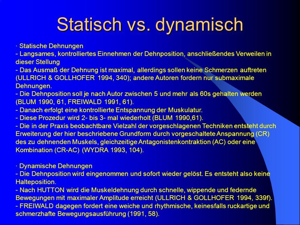 Statisch vs. dynamisch · Statische Dehnungen - Langsames, kontrolliertes Einnehmen der Dehnposition, anschließendes Verweilen in dieser Stellung - Das