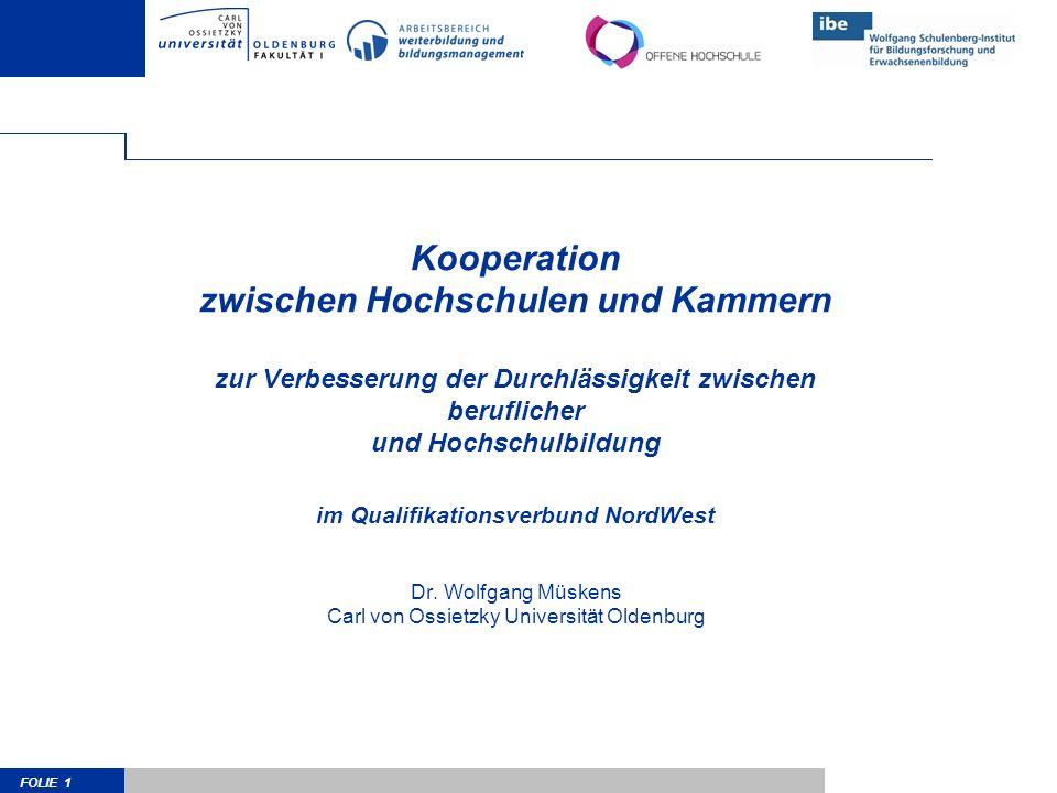 FOLIE 1 Kooperation zwischen Hochschulen und Kammern zur Verbesserung der Durchlässigkeit zwischen beruflicher und Hochschulbildung im Qualifikationsverbund NordWest Dr.