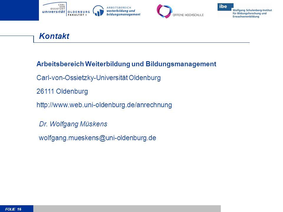 FOLIE 16 Kontakt Arbeitsbereich Weiterbildung und Bildungsmanagement Carl-von-Ossietzky-Universität Oldenburg 26111 Oldenburg http://www.web.uni-oldenburg.de/anrechnung Dr.