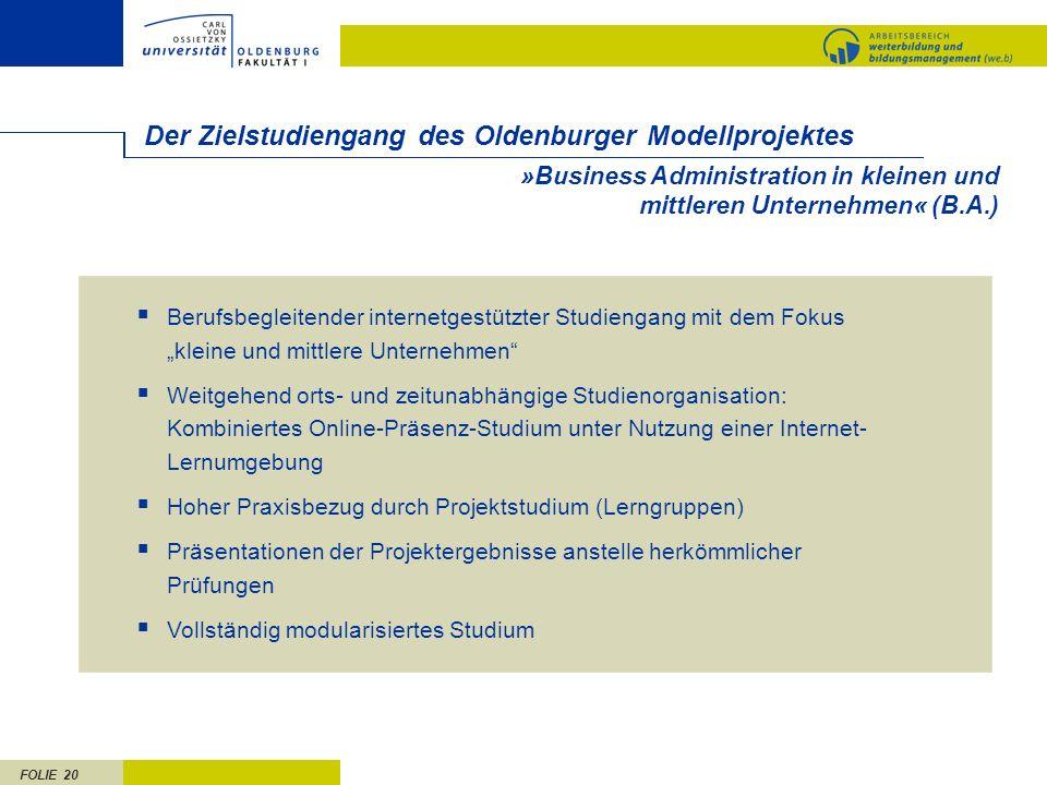 FOLIE 20 »Business Administration in kleinen und mittleren Unternehmen« (B.A.) Der Zielstudiengang des Oldenburger Modellprojektes Berufsbegleitender