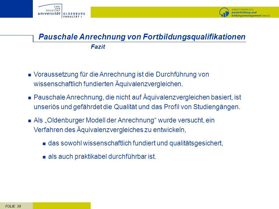 FOLIE 39 Pauschale Anrechnung von Fortbildungsqualifikationen Voraussetzung für die Anrechnung ist die Durchführung von wissenschaftlich fundierten Äq