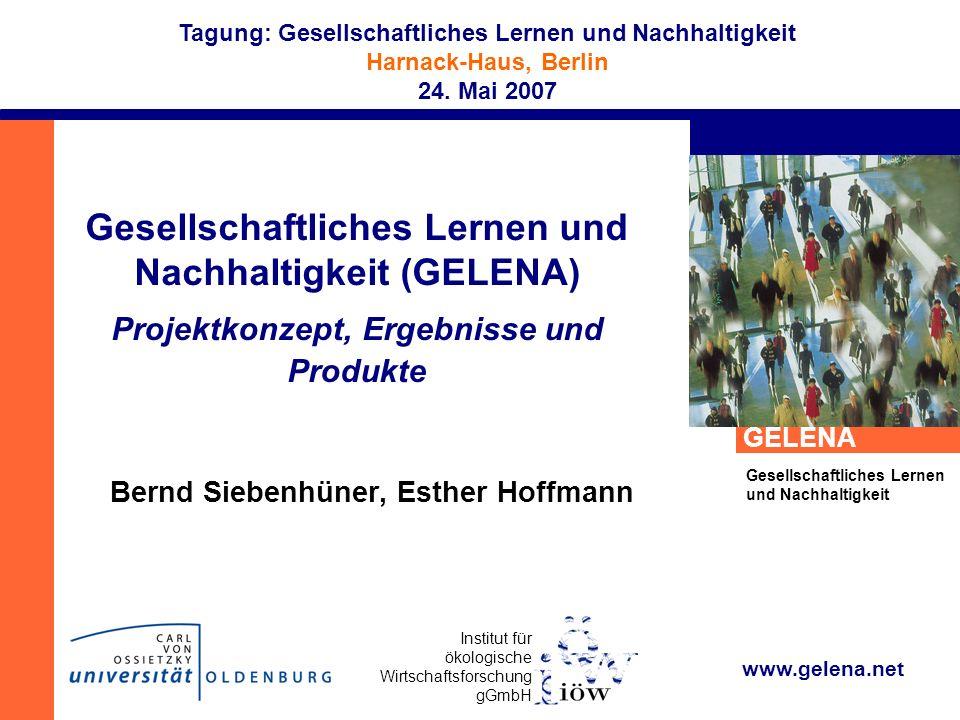 Institut für ökologische Wirtschaftsforschung gGmbH GELENA Gesellschaftliches Lernen und Nachhaltigkeit Tagung: Gesellschaftliches Lernen und Nachhalt