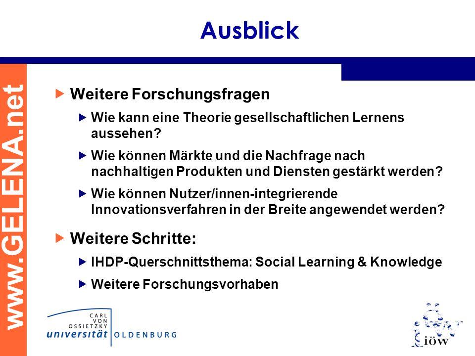 www.GELENA.net Ausblick Weitere Forschungsfragen Wie kann eine Theorie gesellschaftlichen Lernens aussehen? Wie können Märkte und die Nachfrage nach n