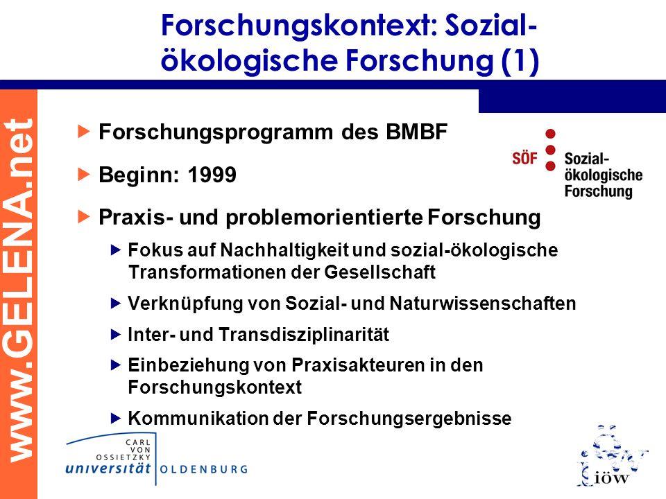 www.GELENA.net Forschungskontext: Sozial- ökologische Forschung (1) Forschungsprogramm des BMBF Beginn: 1999 Praxis- und problemorientierte Forschung