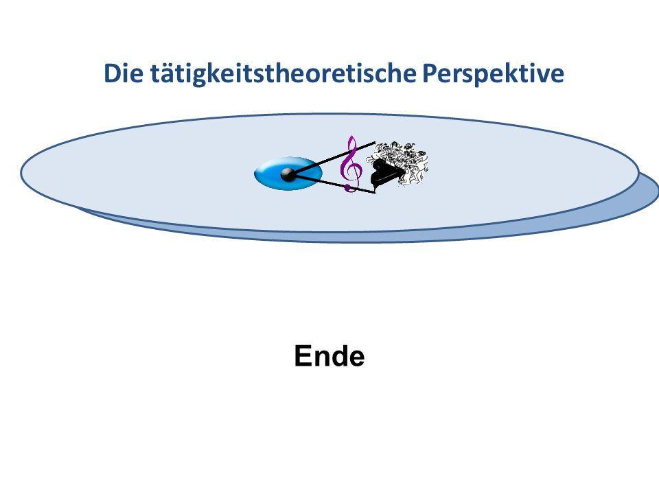 Die tätigkeitstheoretische Perspektive Ende
