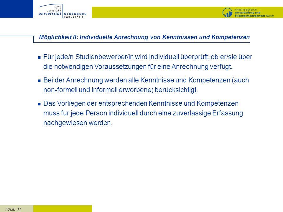 FOLIE 17 Möglichkeit II: Individuelle Anrechnung von Kenntnissen und Kompetenzen Für jede/n Studienbewerber/in wird individuell überprüft, ob er/sie ü