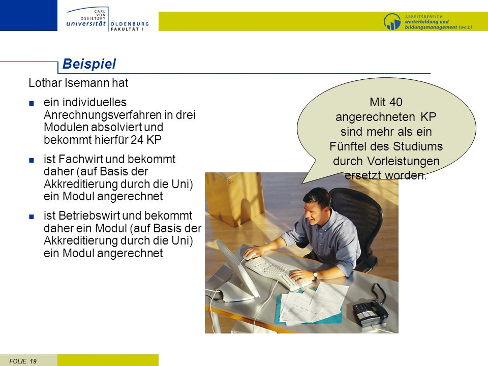 FOLIE 19 Lothar Isemann hat ein individuelles Anrechnungsverfahren in drei Modulen absolviert und bekommt hierfür 24 KP ist Fachwirt und bekommt daher