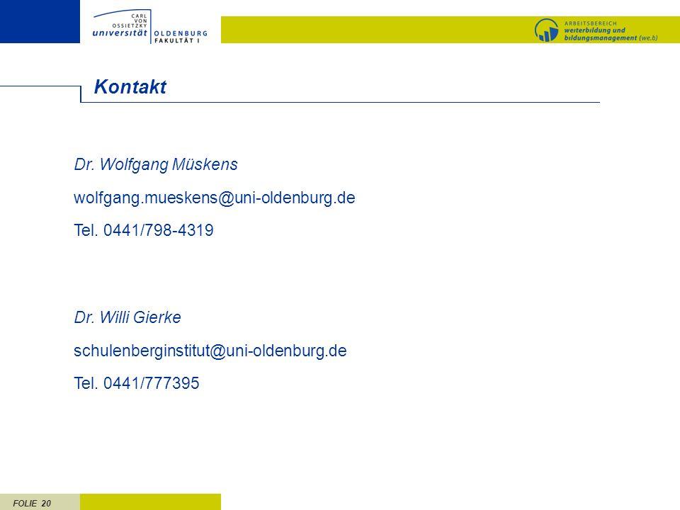 FOLIE 20 Kontakt Dr. Willi Gierke schulenberginstitut@uni-oldenburg.de Tel. 0441/777395 Dr. Wolfgang Müskens wolfgang.mueskens@uni-oldenburg.de Tel. 0
