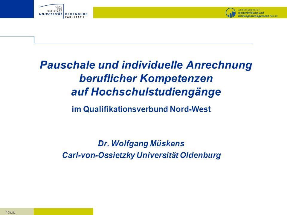 FOLIE Pauschale und individuelle Anrechnung beruflicher Kompetenzen auf Hochschulstudiengänge im Qualifikationsverbund Nord-West Dr.