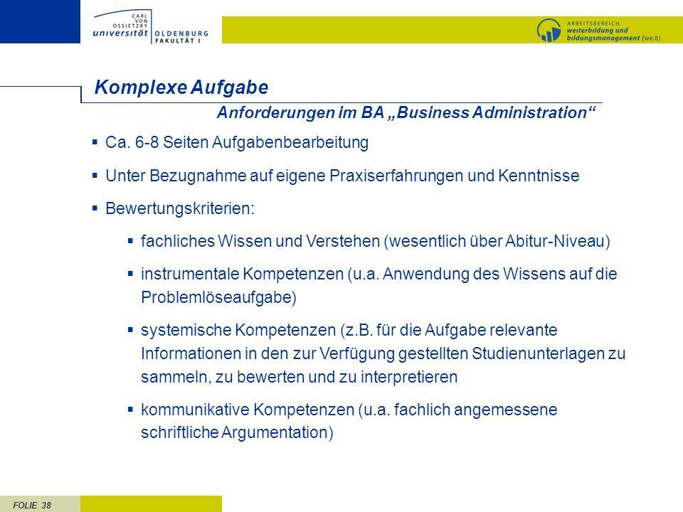 FOLIE 38 Komplexe Aufgabe Ca. 6-8 Seiten Aufgabenbearbeitung Unter Bezugnahme auf eigene Praxiserfahrungen und Kenntnisse Bewertungskriterien: fachlic