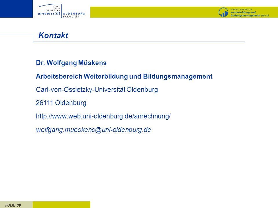 FOLIE 39 Kontakt Dr. Wolfgang Müskens Arbeitsbereich Weiterbildung und Bildungsmanagement Carl-von-Ossietzky-Universität Oldenburg 26111 Oldenburg htt