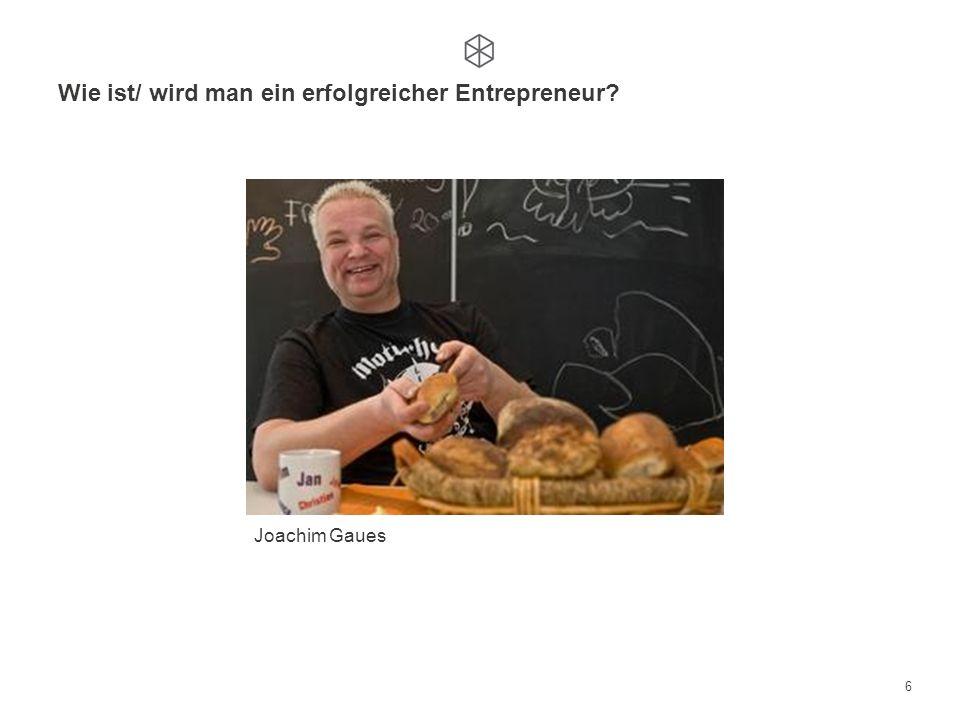 Wie ist/ wird man ein erfolgreicher Entrepreneur? 6 Joachim Gaues