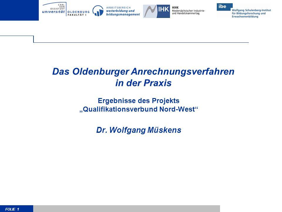 FOLIE 1 Das Oldenburger Anrechnungsverfahren in der Praxis Ergebnisse des Projekts Qualifikationsverbund Nord-West Dr. Wolfgang Müskens