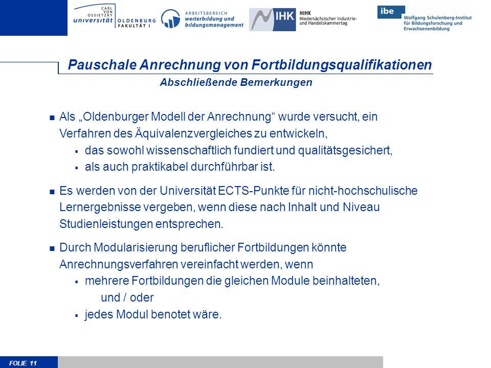 FOLIE 11 Pauschale Anrechnung von Fortbildungsqualifikationen Als Oldenburger Modell der Anrechnung wurde versucht, ein Verfahren des Äquivalenzvergle