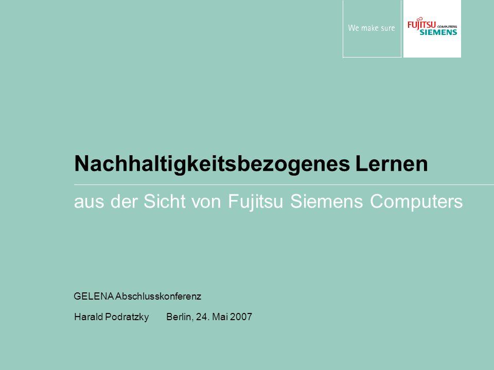 Nachhaltigkeitsbezogenes Lernen aus der Sicht von Fujitsu Siemens Computers Harald Podratzky Berlin, 24.