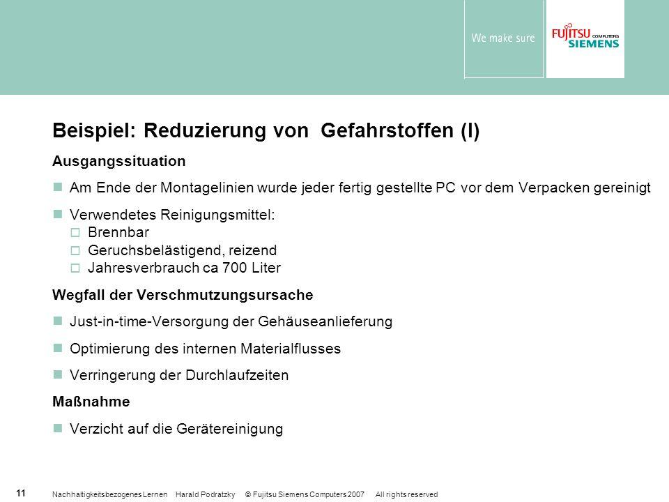 Nachhaltigkeitsbezogenes Lernen Harald Podratzky © Fujitsu Siemens Computers 2007 All rights reserved 11 Beispiel: Reduzierung von Gefahrstoffen (I) A