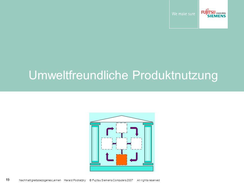 Nachhaltigkeitsbezogenes Lernen Harald Podratzky © Fujitsu Siemens Computers 2007 All rights reserved 19 Umweltfreundliche Produktnutzung