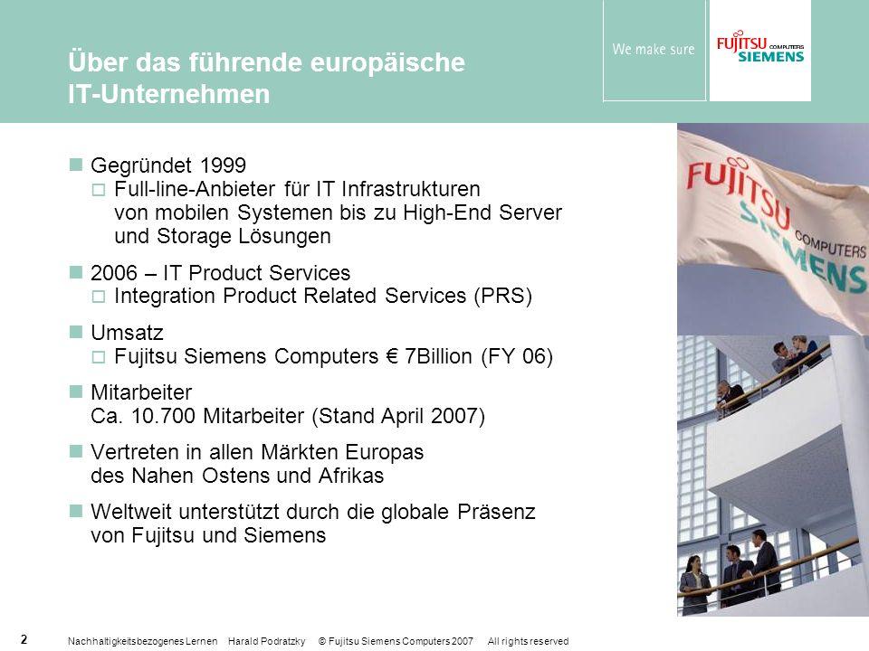 Nachhaltigkeitsbezogenes Lernen Harald Podratzky © Fujitsu Siemens Computers 2007 All rights reserved 2 Über das führende europäische IT-Unternehmen G
