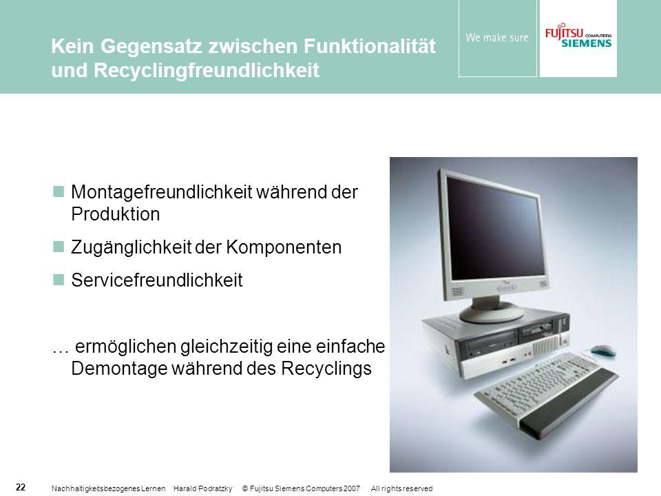 Nachhaltigkeitsbezogenes Lernen Harald Podratzky © Fujitsu Siemens Computers 2007 All rights reserved 22 Montagefreundlichkeit während der Produktion