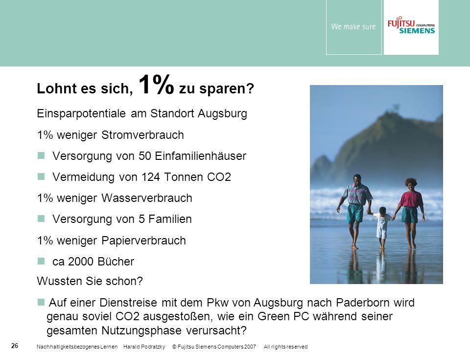 Nachhaltigkeitsbezogenes Lernen Harald Podratzky © Fujitsu Siemens Computers 2007 All rights reserved 26 Lohnt es sich, 1% zu sparen? Einsparpotential