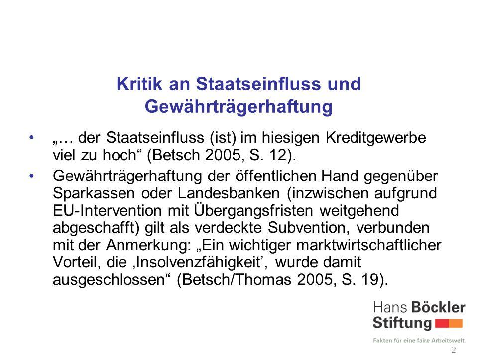 Kritik an Staatseinfluss und Gewährträgerhaftung … der Staatseinfluss (ist) im hiesigen Kreditgewerbe viel zu hoch (Betsch 2005, S.