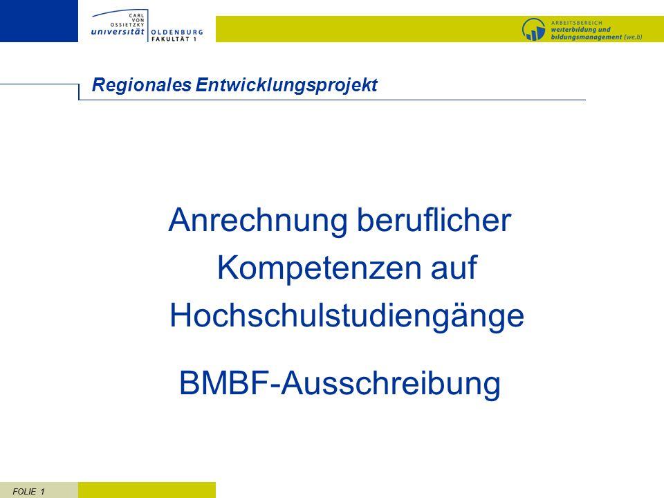 FOLIE 1 Regionales Entwicklungsprojekt Anrechnung beruflicher Kompetenzen auf Hochschulstudiengänge BMBF-Ausschreibung