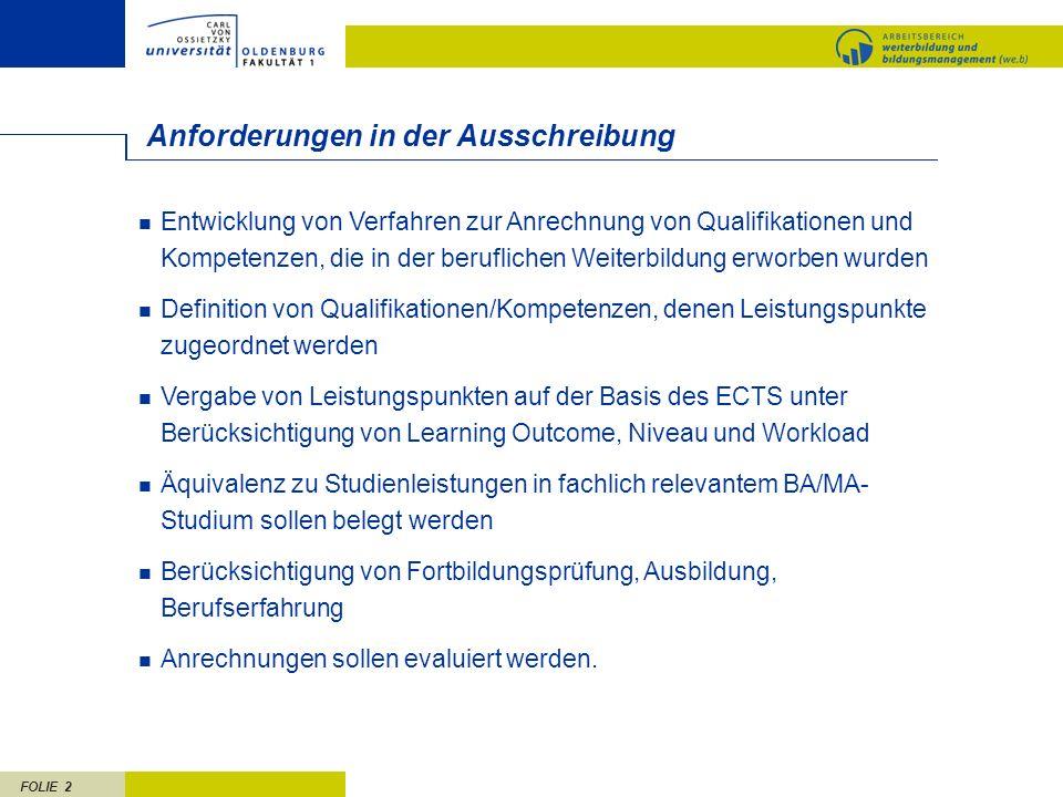 FOLIE 2 Anforderungen in der Ausschreibung Entwicklung von Verfahren zur Anrechnung von Qualifikationen und Kompetenzen, die in der beruflichen Weiter