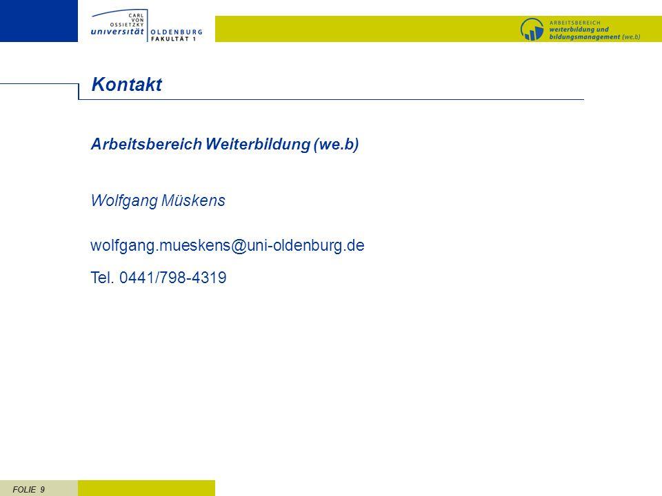 FOLIE 9 Kontakt Arbeitsbereich Weiterbildung (we.b) Wolfgang Müskens wolfgang.mueskens@uni-oldenburg.de Tel. 0441/798-4319