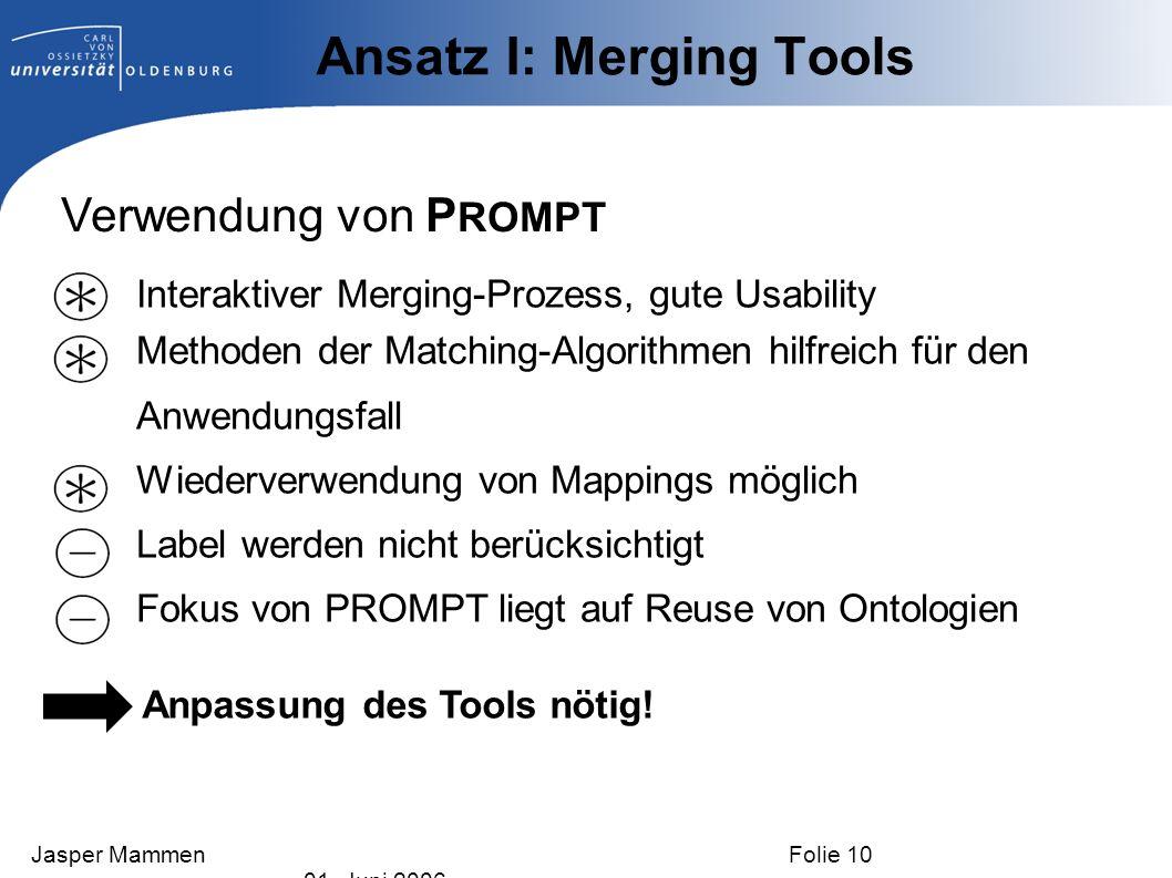 Ansatz I: Merging Tools Verwendung von P ROMPT Interaktiver Merging-Prozess, gute Usability Methoden der Matching-Algorithmen hilfreich für den Anwend