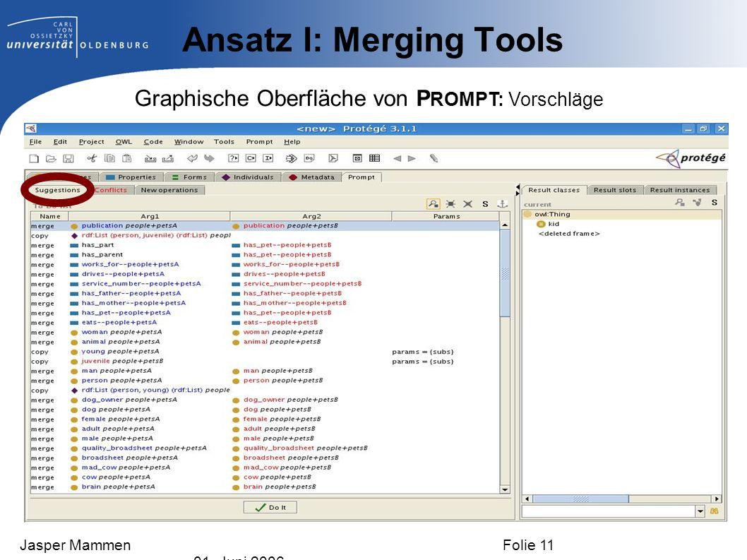 Ansatz I: Merging Tools Graphische Oberfläche von P ROMPT: Vorschläge Jasper Mammen Folie 11 01. Juni 2006