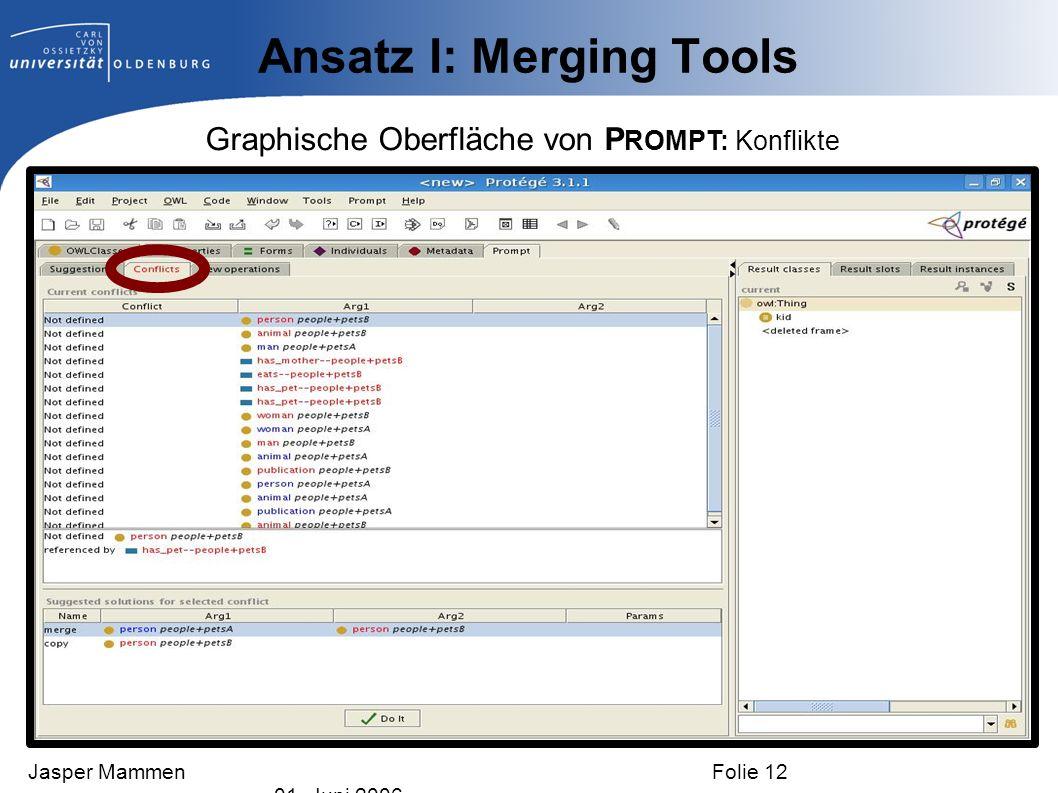 Ansatz I: Merging Tools Graphische Oberfläche von P ROMPT: Konflikte Jasper Mammen Folie 12 01. Juni 2006