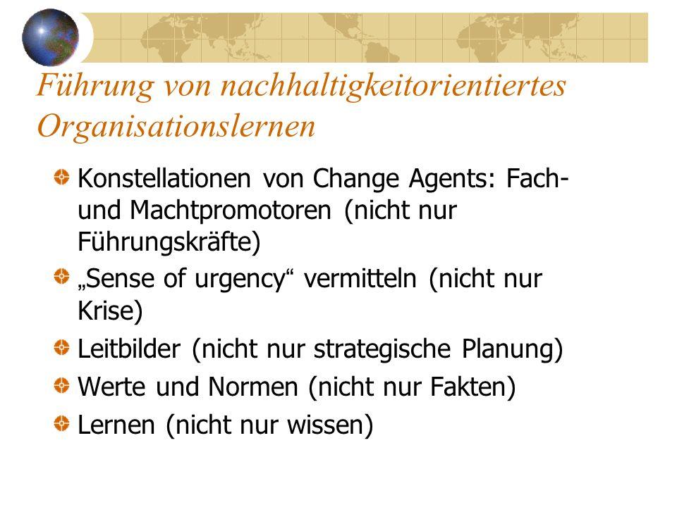 Führung von nachhaltigkeitorientiertes Organisationslernen Konstellationen von Change Agents: Fach- und Machtpromotoren (nicht nur Führungskräfte) Sen