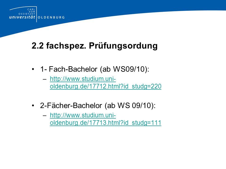2.2 fachspez. Prüfungsordung 1- Fach-Bachelor (ab WS09/10): –http://www.studium.uni- oldenburg.de/17712.html?id_studg=220http://www.studium.uni- olden