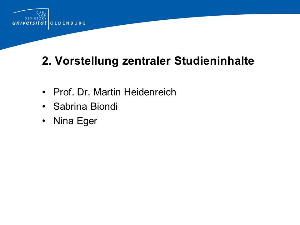 2. Vorstellung zentraler Studieninhalte Prof. Dr. Martin Heidenreich Sabrina Biondi Nina Eger