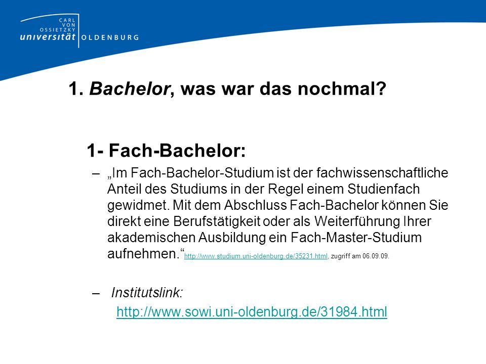 1. Bachelor, was war das nochmal? 1- Fach-Bachelor: –Im Fach-Bachelor-Studium ist der fachwissenschaftliche Anteil des Studiums in der Regel einem Stu