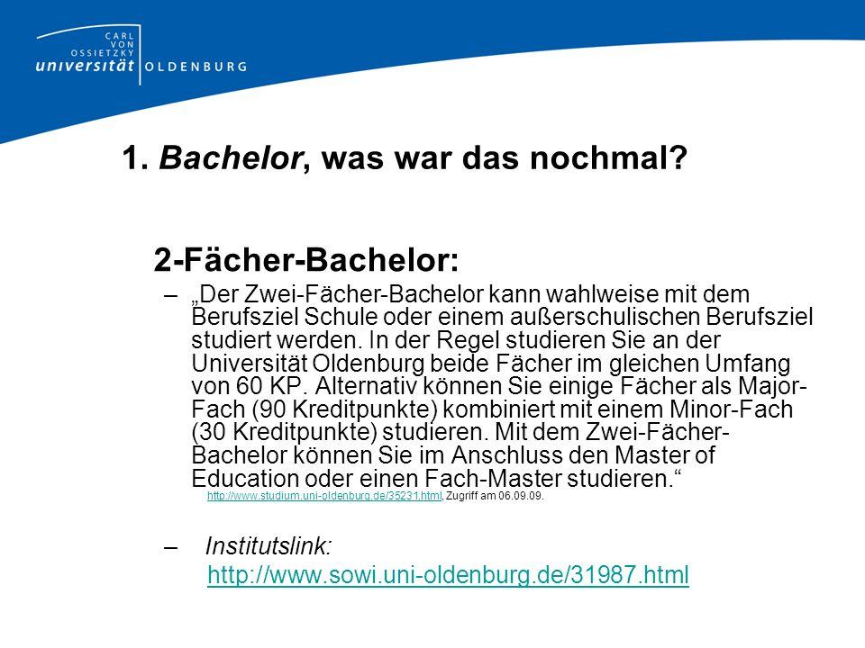 1. Bachelor, was war das nochmal? 2-Fächer-Bachelor: –Der Zwei-Fächer-Bachelor kann wahlweise mit dem Berufsziel Schule oder einem außerschulischen Be