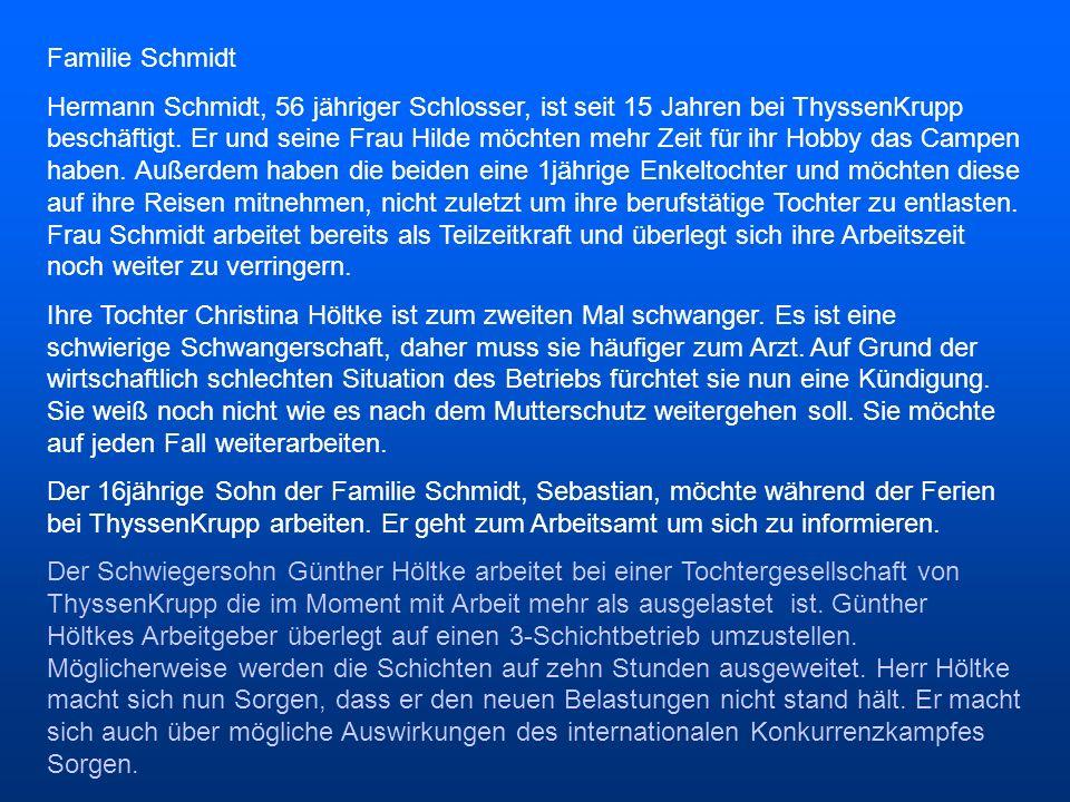 Familie Schmidt Hermann Schmidt, 56 jähriger Schlosser, ist seit 15 Jahren bei ThyssenKrupp beschäftigt. Er und seine Frau Hilde möchten mehr Zeit für