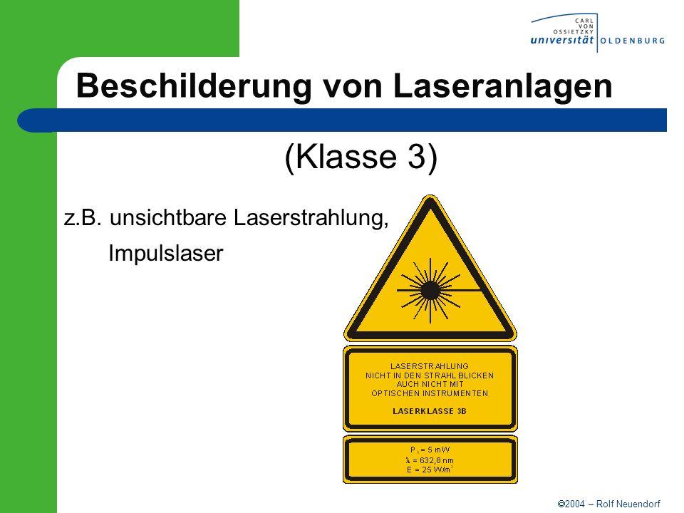 2004 – Rolf Neuendorf Beschilderung von Laseranlagen (Klasse 3) z.B. unsichtbare Laserstrahlung, Impulslaser