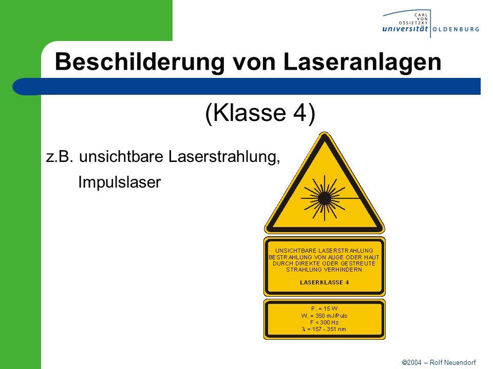 2004 – Rolf Neuendorf Beschilderung von Laseranlagen (Klasse 4) z.B. unsichtbare Laserstrahlung, Impulslaser