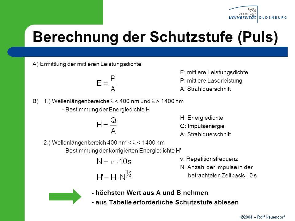 2004 – Rolf Neuendorf Berechnung der Schutzstufe (Puls) A) Ermittlung der mittleren Leistungsdichte E: mittlere Leistungsdichte P: mittlere Laserleist