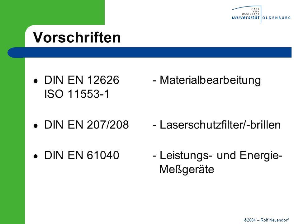 2004 – Rolf Neuendorf Unfallstatistik Laser Typ%Betroffene% Nd:YAG29,7Techniker21,3 Argon20,5Wissenschaftler17,6 CO 2 12,8Patienten12,9 Dye 9,9Arbeiter10,7 HeNe 7,0Ärzte/Pfleger 9,2 Andere20,1Studenten 8,4 Zuschauer 4,8 Andere15,1 Unfälle bei Laseranwendungen in den USA 395 registrierte Unfälle im Zeitraum 1964-1999, Quelle: Rockwell Laser Incident Database