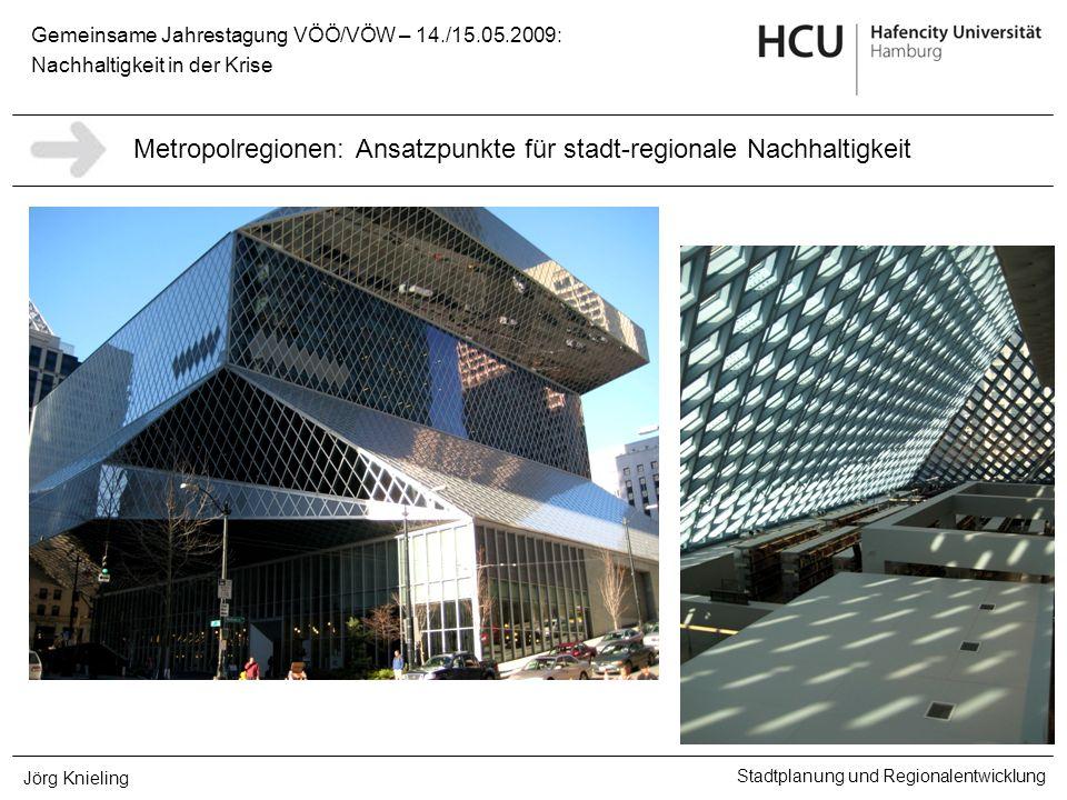 Gemeinsame Jahrestagung VÖÖ/VÖW – 14./15.05.2009: Nachhaltigkeit in der Krise Stadtplanung und Regionalentwicklung Jörg Knieling Metropolregionen: Ans