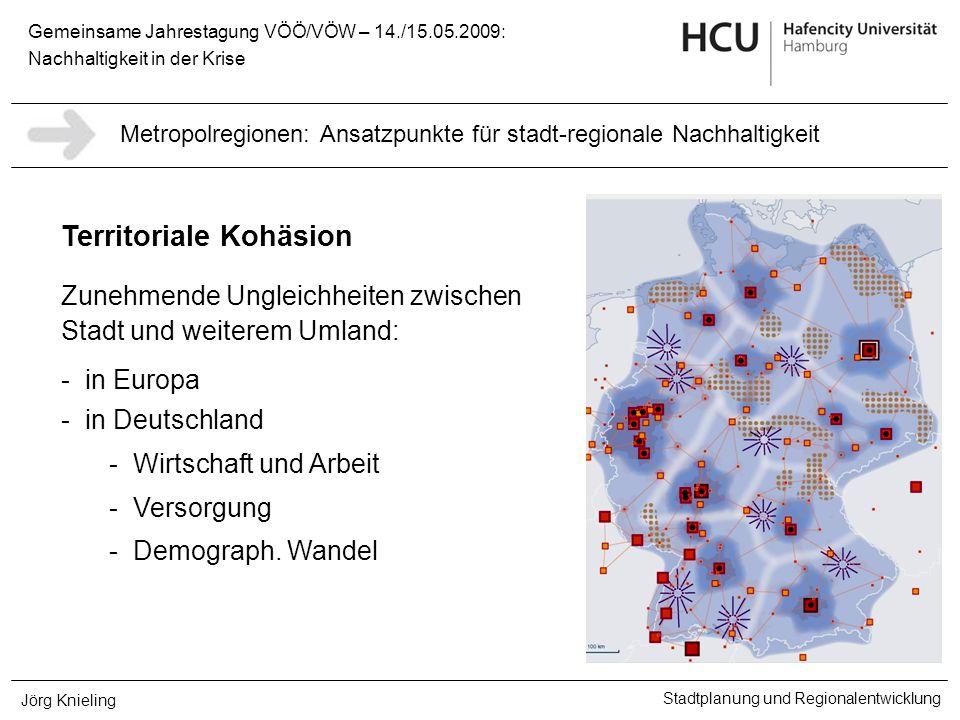 Gemeinsame Jahrestagung VÖÖ/VÖW – 14./15.05.2009: Nachhaltigkeit in der Krise Stadtplanung und Regionalentwicklung Jörg Knieling Territoriale Kohäsion