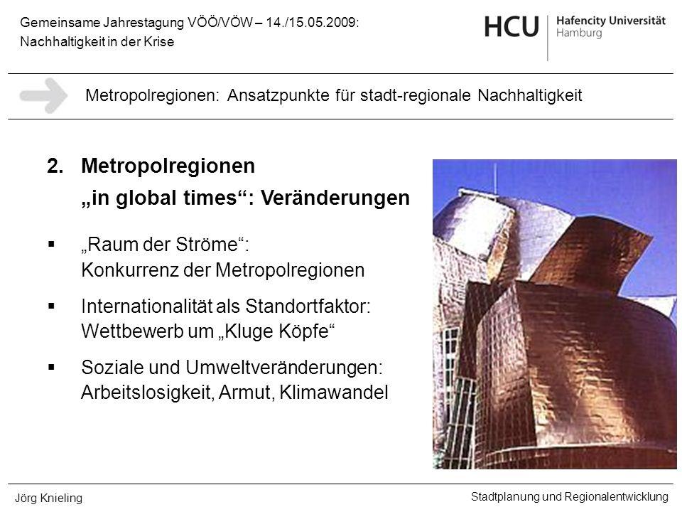 Gemeinsame Jahrestagung VÖÖ/VÖW – 14./15.05.2009: Nachhaltigkeit in der Krise Stadtplanung und Regionalentwicklung Jörg Knieling 2.Metropolregionen in