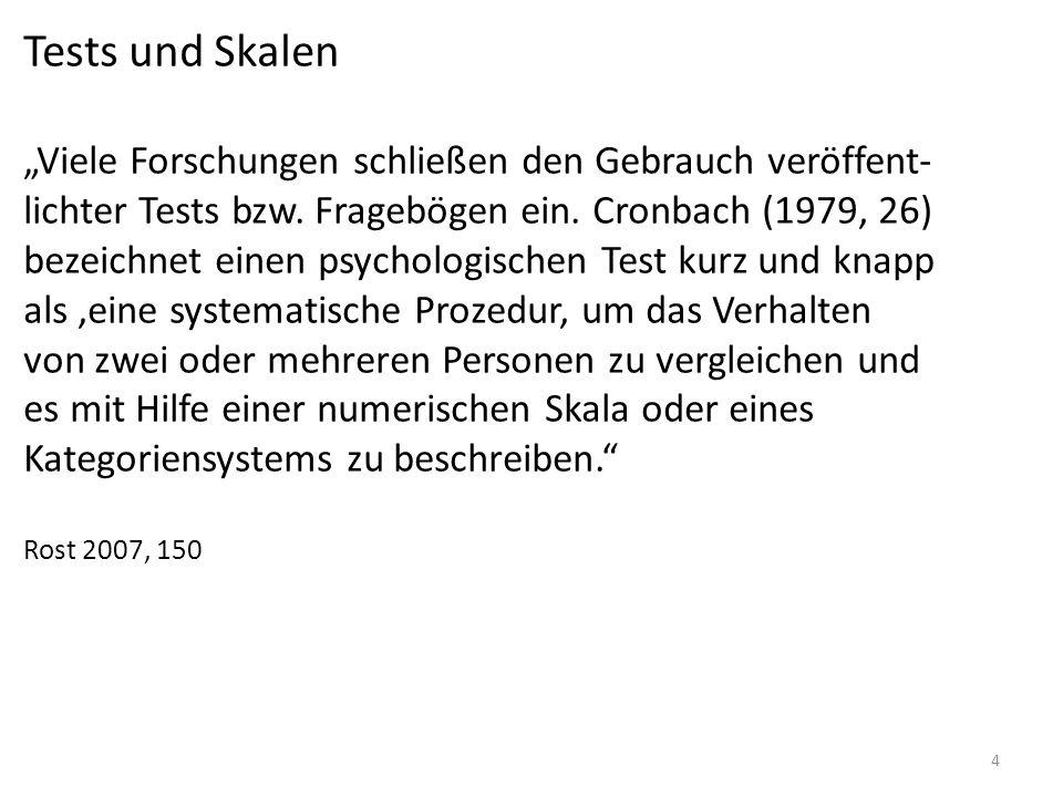 4 Tests und Skalen Viele Forschungen schließen den Gebrauch veröffent- lichter Tests bzw. Fragebögen ein. Cronbach (1979, 26) bezeichnet einen psychol