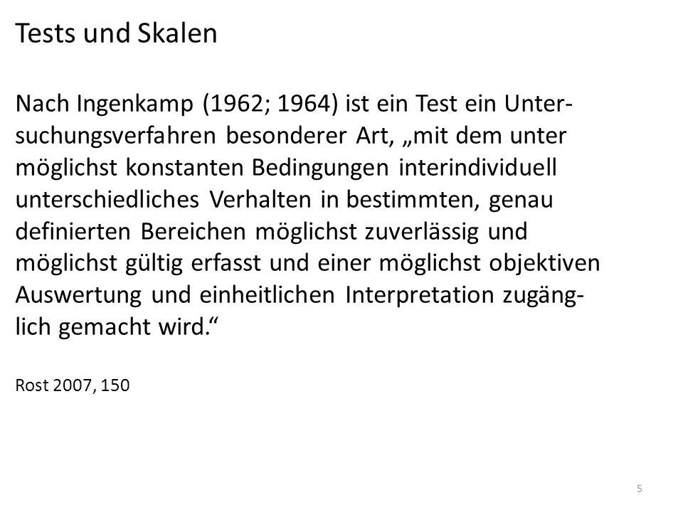 5 Tests und Skalen Nach Ingenkamp (1962; 1964) ist ein Test ein Unter- suchungsverfahren besonderer Art, mit dem unter möglichst konstanten Bedingunge